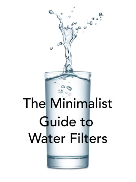 The Minimalist Guide to Water Filters