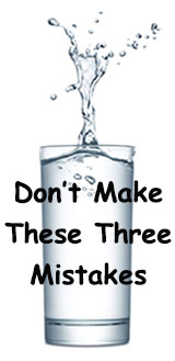 Are You Making These Three Mistakes with Your Drinking Water?
